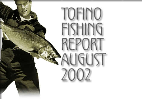 tofino fishing report august 2002